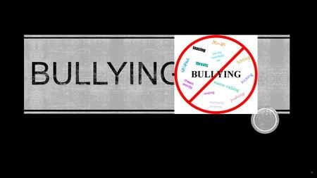 DEFINITION  Bullying: Physical, verbal, or psychological attacks or intimidation against a person who can't properly defend themselves. Includes two.