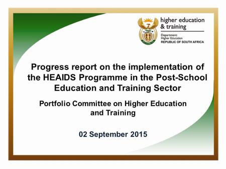 Progress report on the implementation of the HEAIDS Programme in the Post-School Education and Training Sector Portfolio Committee on Higher Education.