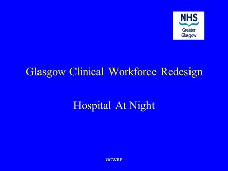 GCWRP Glasgow Clinical Workforce Redesign Hospital At Night.