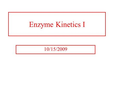 Enzyme Kinetics I 10/15/2009. Enzyme Kinetics Rates of Enzyme Reactions Thermodynamics says I know the difference between state 1 and state 2 and  G.
