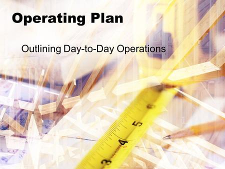 Operating Plan Outlining Day-to-Day Operations. Benefits of an Operating Plan The Operating Plan (also known as the Business Plan, requires the business.