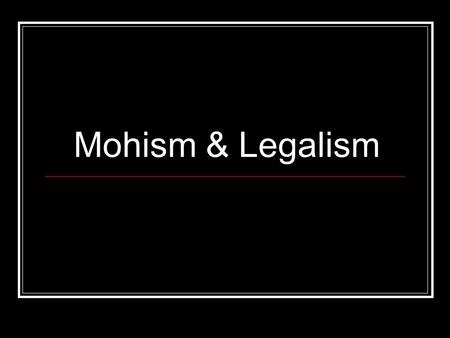 Mohism & Legalism. The End of Feudal China Collapse of Zhou Dynasty Disintegration of state Social disorder Rise of independent kingdoms.