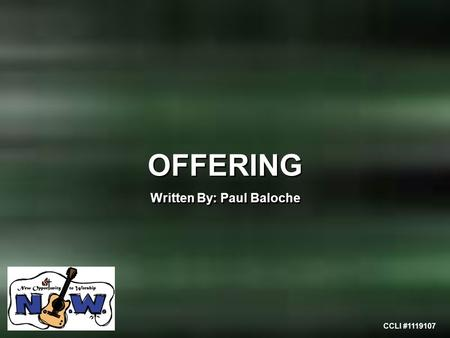CCLI #1119107 OFFERING Written By: Paul Baloche OFFERING Written By: Paul Baloche.