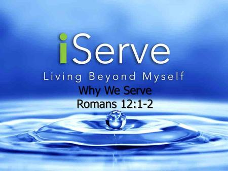 Why We Serve Romans 12:1-2. Why We Serve There are two great moments in a person's life: the moment you were born and the moment you realize why you.