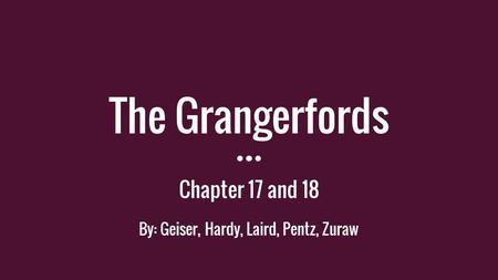 The Grangerfords Chapter 17 and 18 By: Geiser, Hardy, Laird, Pentz, Zuraw.