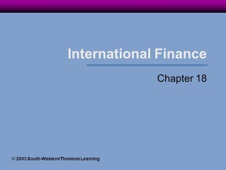 International Finance Chapter 18 © 2003 South-Western/Thomson Learning.