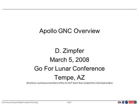 Slide 1Autonomous Landing and Hazard Avoidance Technology Apollo GNC Overview D. Zimpfer March 5, 2008 Go For Lunar Conference Tempe, AZ (thanks to numerous.