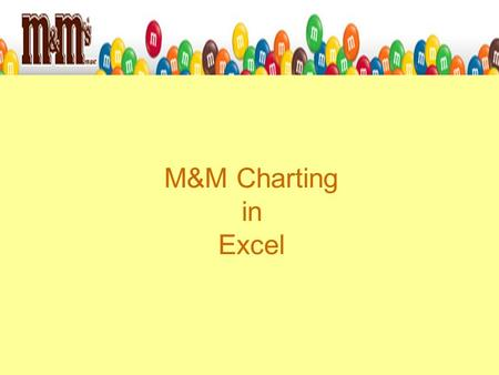 M&M Charting in Excel. 1)Predict the number of M&M's by color from your bag, without opening 2)Record your prediction 3)Open your bag, count by color.