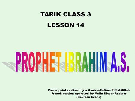 TARIK CLASS 3 LESSON 14 Power point realised by a Kaniz-e-Fatima Fi Sabilillah French version approved by Mulla Nissar Radjpar (Reunion Island)
