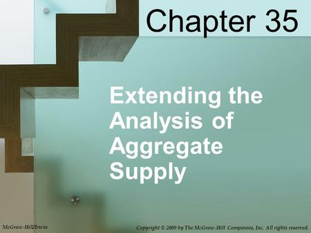 Extending the Analysis of Aggregate Supply Chapter 35 McGraw-Hill/Irwin Copyright © 2009 by The McGraw-Hill Companies, Inc. All rights reserved.