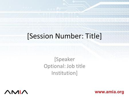 Www.amia.org [Session Number: Title] [Speaker Optional: Job title Institution]