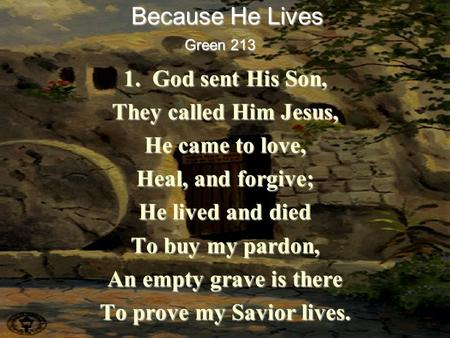 1. God sent His Son, They called Him Jesus, He came to love, Heal, and forgive; He lived and died To buy my pardon, An empty grave is there To prove my.