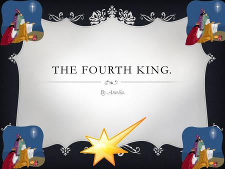 THE FOURTH KING. By Amelia.. HOW IT ALL HAPPENED.  Once upon a time there lived a king called Oasis & he lived far away in a pyramid in Egypt. He lived.