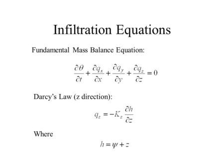 Infiltration Equations Fundamental Mass Balance Equation: Darcy's Law (z direction): Where.
