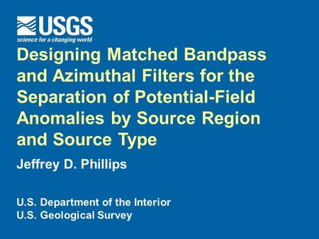 Designing Matched Bandpass and Azimuthal Filters for the Separation of Potential-Field Anomalies by Source Region and Source Type Jeffrey D. Phillips U.S.