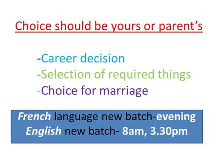 Choice should be yours or parent's -Career decision -Selection of required things -Choice for marriage French language new batch-evening English new batch-