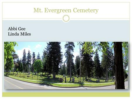 Mt. Evergreen Cemetery Abbi Gee Linda Miles. Historical Data Mt. Evergreen is Jackson's oldest cemetery. Founded in 1843, it originally consisted of 11.