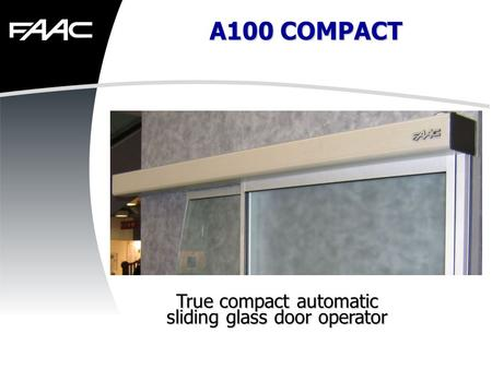 A100 COMPACT True compact automatic sliding glass door operator.