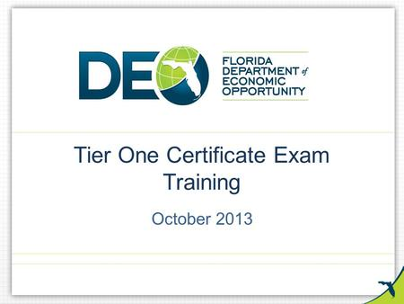 Tier One Certificate Exam Training October 2013. Discuss minimum credentialing standards – Tier One Certificate Exam How to obtain a Tier One Certificate.