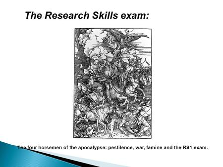 The Research Skills exam: The four horsemen of the apocalypse: pestilence, war, famine and the RS1 exam.