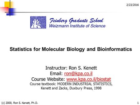 2/23/2016 (c) 2000, Ron S. Kenett, Ph.D.1 Statistics for Molecular Biology and Bioinformatics Instructor: Ron S. Kenett