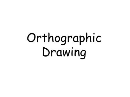 Orthographic Drawing. Today I will be learning to : Improve my graphic skills by learning how to draw an Orthographic Projection of a 3D object All: Will.