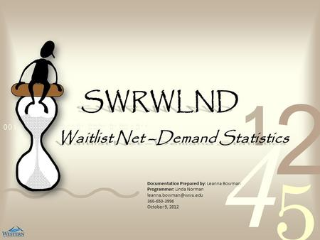 SWRWLND Waitlist Net –Demand Statistics Documentation Prepared by: Leanna Bowman Programmer: Linda Norman 360-650-3996 October 9,