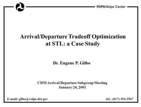 RSPA/Volpe Center Arrival/Departure Tradeoff Optimization at STL: a Case Study Dr. Eugene P. Gilbo   tel.: (617) 494-2567 CDM.