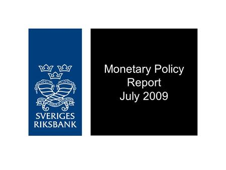 Monetary Policy Report July 2009. Deep economic downturn Repo rate cut to 0.25 per cent Low repo rate over a long time Inflation close to target Signs.