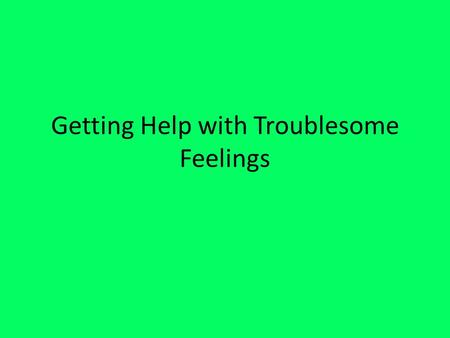 Getting Help with Troublesome Feelings. Skills for developing Good Emotional Health Communicating emotions appropriately. Developing healthy, supportive.
