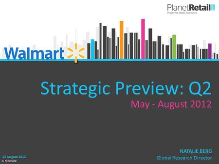 1 A Service Strategic Preview: Q2 May - August 2012 13 August 2012 NATALIE BERG Global Research Director.
