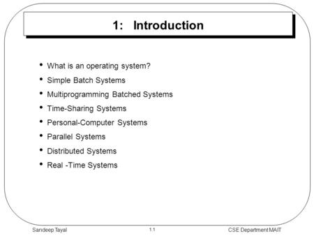 1.1 Sandeep TayalCSE Department MAIT 1: Introduction What is an operating system? Simple Batch Systems Multiprogramming Batched Systems Time-Sharing Systems.