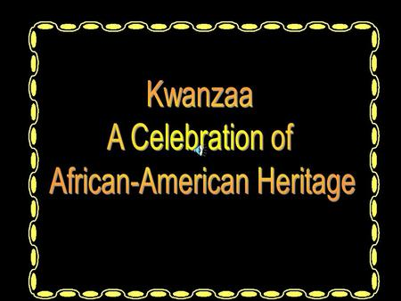 What is Kwanzaa? Kwanzaa is a holiday that honors African-American people. It begins on December 26 th and ends on January 1 st.