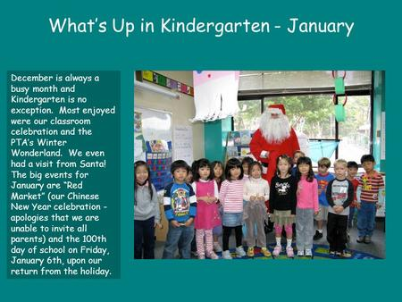 What's Up in Kindergarten - January December is always a busy month and Kindergarten is no exception. Most enjoyed were our classroom celebration and the.