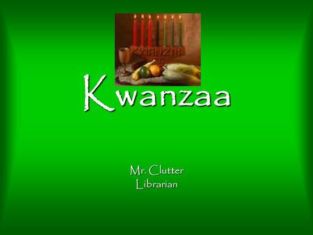 Kwanzaa Mr. Clutter Librarian. What is Kwanzaa? Kwanzaa is a unique African American celebration with focus on the traditional African values of family,