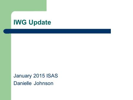 IWG Update January 2015 ISAS Danielle Johnson. Review of the WECC PreSchedule Guidelines PreSchedule Calendar Guideline (Last updated in 2010). Per IWG.