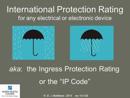 "International Protection Rating for any electrical or electronic device aka: the Ingress Protection Rating or the ""IP Code"" © D. J. McMahon 2014 rev 141125."
