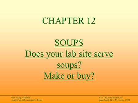 On Cooking, 3rd Edition Sarah R. Labensky, and Alan M. Hause ©2003 Pearson Education, Inc. Upper Saddle River, New Jersey 07458 CHAPTER 12 SOUPS Does your.