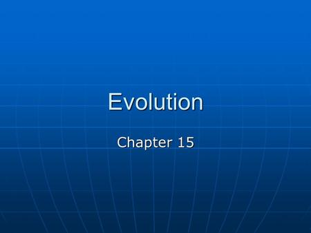 Evolution Chapter 15. Student Performance Standards SB5. Students will evaluate the role of natural selection in the development of the theory of evolution.