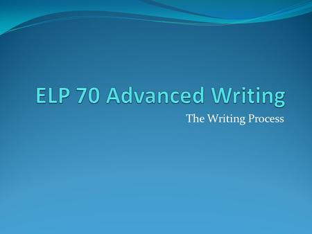 The Writing Process. Joy's Writing Process for ELP 70 1. Choose a Topic 2. Brainstorm the Topic 3. Make a Thesis Statement 4. Brainstorm each Sub-topic.