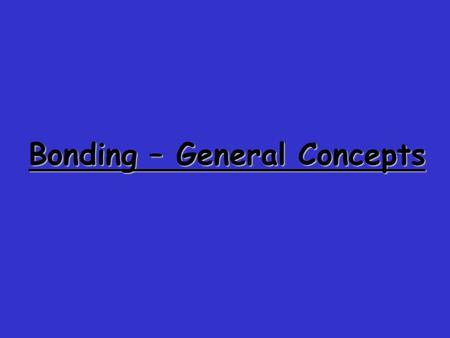 Bonding – General Concepts. Shows how valence electrons are arranged among atoms in a molecule. Reflects central idea that stability of a compound relates.