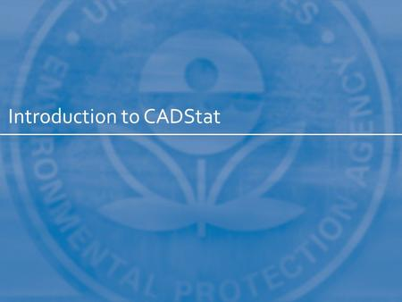 Introduction to CADStat. CADStat and R R is a powerful and free statistical package [http://www.r-project.org/]