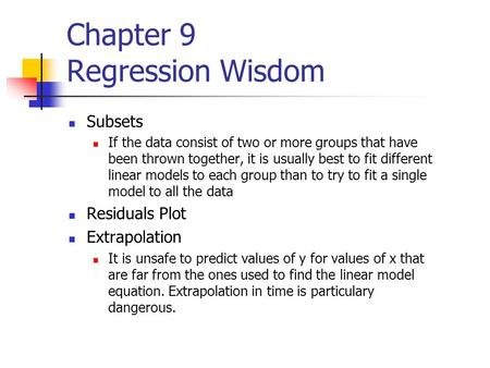Chapter 9 Regression Wisdom Subsets If the data consist of two or more groups that have been thrown together, it is usually best to fit different linear.