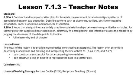 Lesson 7.1.3 – Teacher Notes Standard: 8.SP.A.1 Construct and interpret scatter plots for bivariate measurement data to investigate patterns of association.