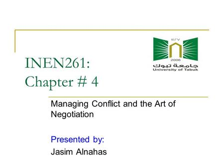 INEN261: Chapter # 4 Managing Conflict and the Art of Negotiation