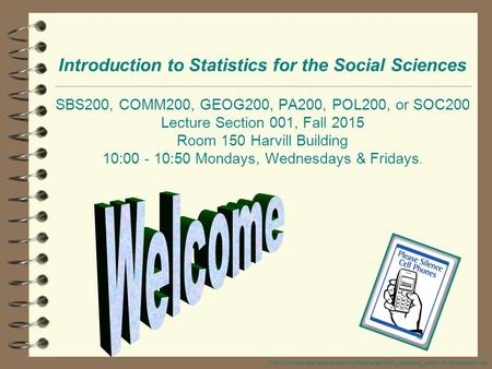 Introduction to Statistics for the Social Sciences SBS200, COMM200, GEOG200, PA200, POL200, or SOC200 Lecture Section 001, Fall 2015 Room 150 Harvill.