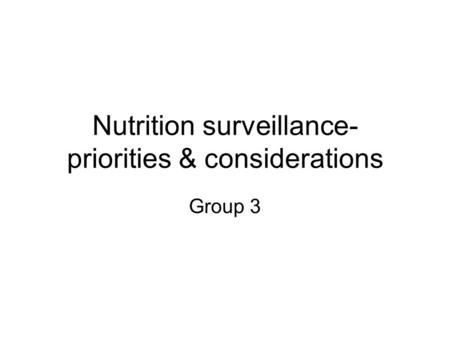 Nutrition surveillance- priorities & considerations Group 3.