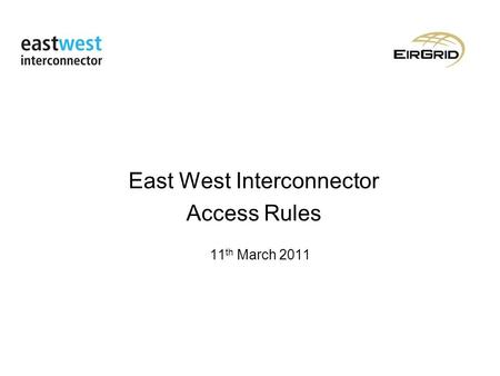 East West Interconnector Access Rules 11 th March 2011.