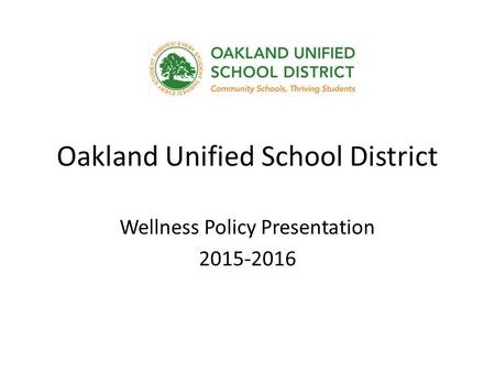 Oakland Unified School District Wellness Policy Presentation 2015-2016.