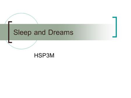 Sleep and Dreams HSP3M. Sleep Roughly 1/3 of our lives is spent asleep Why do we sleep?  Growth  Replenish chemicals What if we don't get enough sleep?